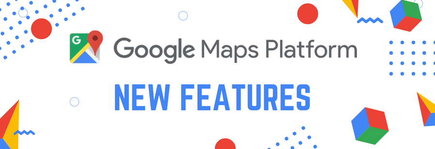New features & changes in the Google Maps Platform! Explore